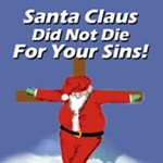 Santa Claus Did Not Die For Your Sins! - Santacross Holiday Cards, Ornaments and More!