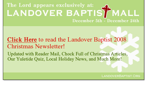 View the December 2008 Landover Baptist Newsletter By Clicking Here!